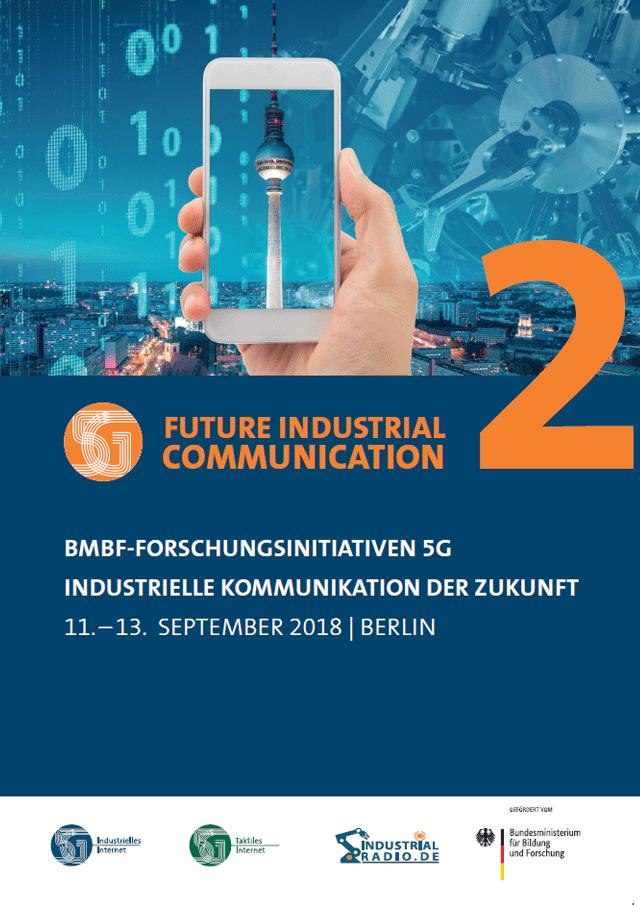 BMBF-FORSCHUNGSINITIATIVEN 5G  INDUSTRIELLE KOMMUNIKATION DER ZUKUNFT  Tagungsband  11. – 13.  SEPTEMBER 2018 | BERLIN